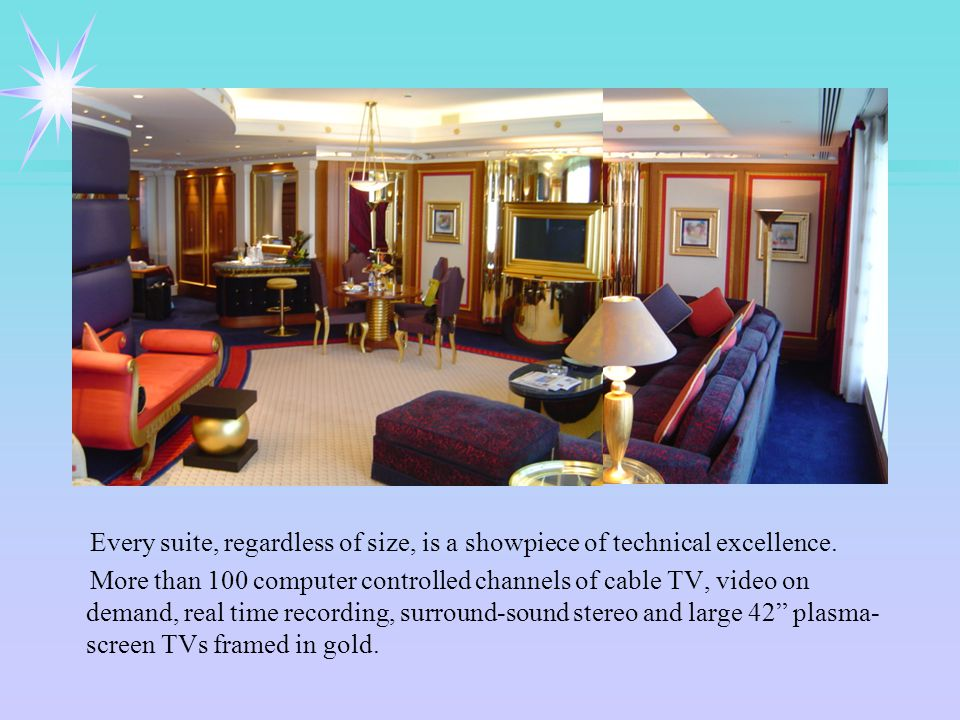 Every suite, regardless of size, is a showpiece of technical excellence.