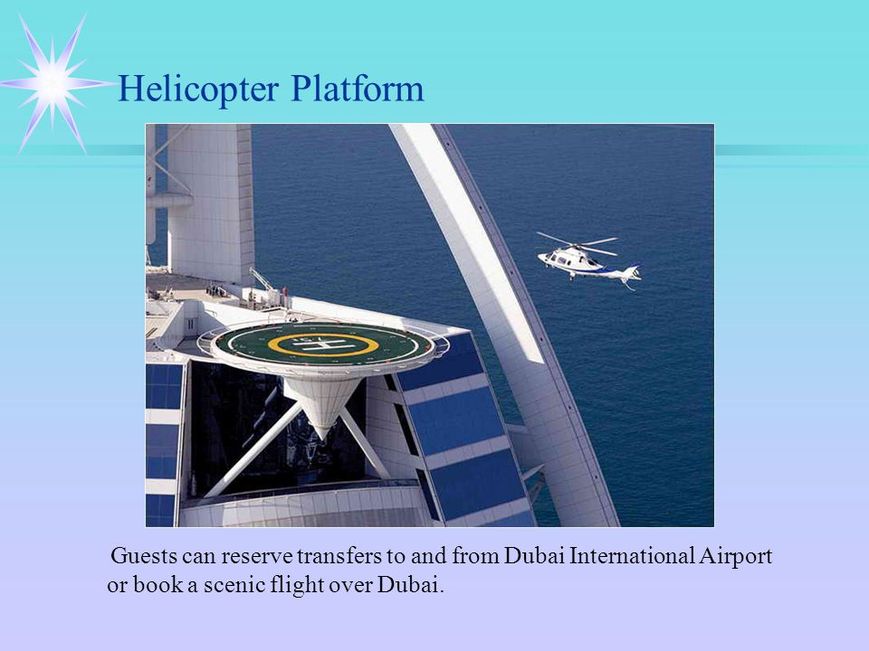Helicopter Platform Guests can reserve transfers to and from Dubai International Airport or book a scenic flight over Dubai.