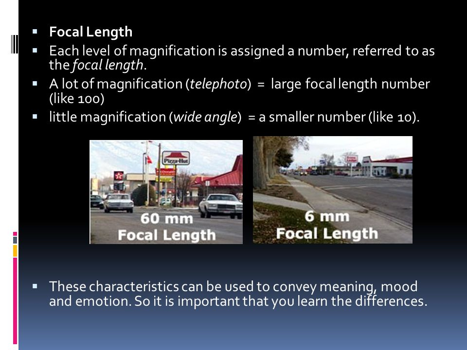  Focal Length  Each level of magnification is assigned a number, referred to as the focal length.