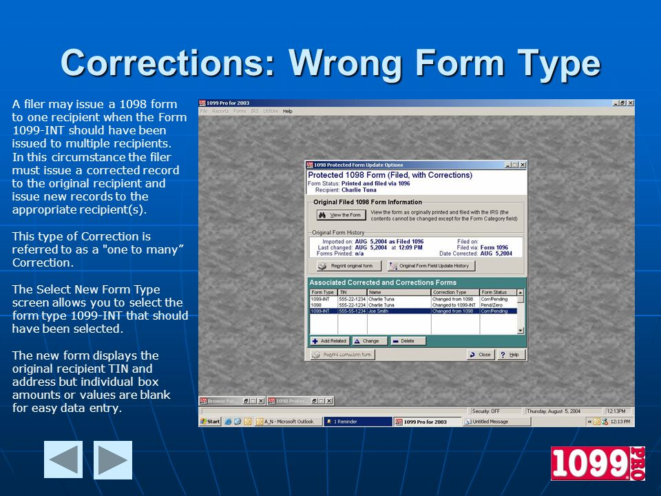 Corrections: Wrong Form Type A filer may issue a 1098 form to one recipient when the Form 1099-INT should have been issued to multiple recipients.