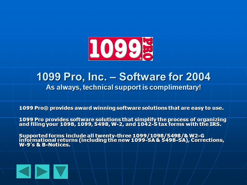 1099 Pro, Inc. – Software for 2004 As always, technical support is complimentary.