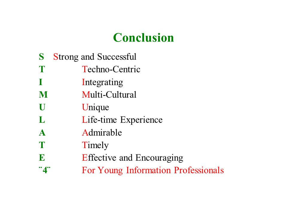 Conclusion S Strong and Successful TTechno-Centric IIntegrating MMulti-Cultural UUnique LLife-time Experience AAdmirable TTimely EEffective and Encouraging ¨4¨ For Young Information Professionals