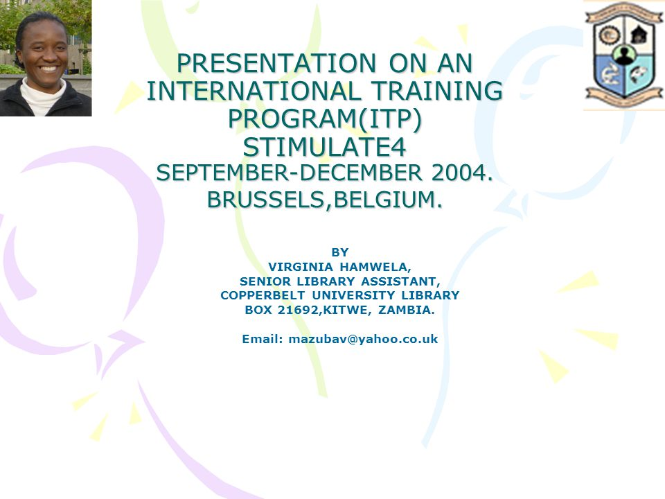 PRESENTATION ON AN INTERNATIONAL TRAINING PROGRAM(ITP) STIMULATE4 SEPTEMBER-DECEMBER 2004.