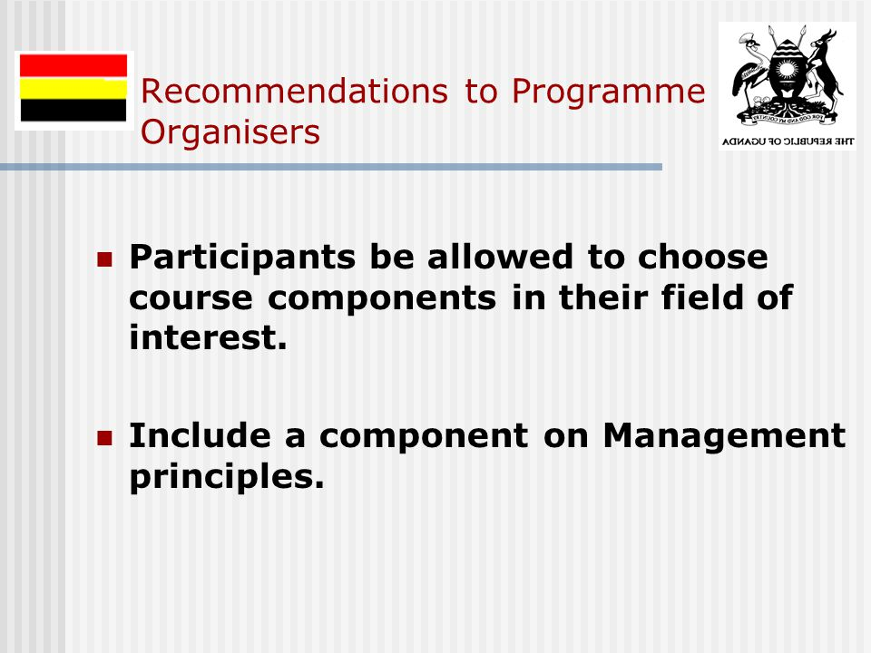 Recommendations to Programme Organisers Participants be allowed to choose course components in their field of interest.
