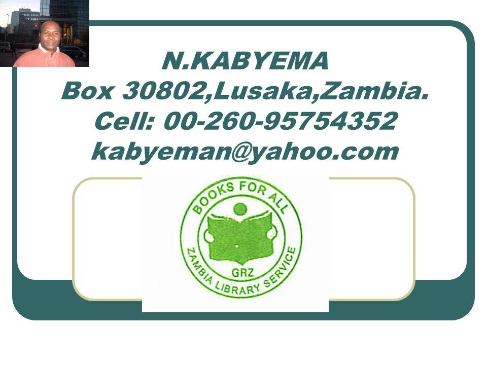 N.KABYEMA Box 30802,Lusaka,Zambia. Cell: 00-260-95754352 kabyeman@yahoo.com