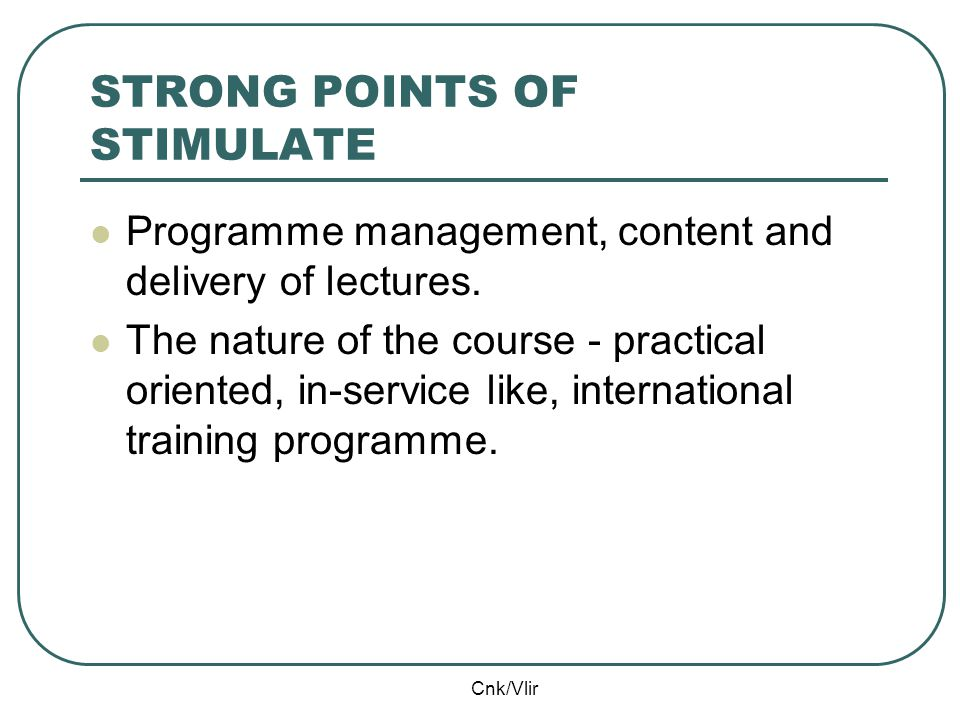 Cnk/Vlir STRONG POINTS OF STIMULATE Programme management, content and delivery of lectures.