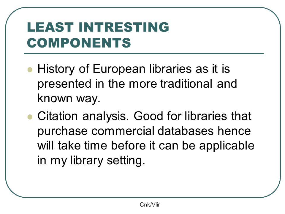 Cnk/Vlir LEAST INTRESTING COMPONENTS History of European libraries as it is presented in the more traditional and known way.