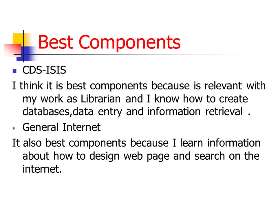 Best Components CDS-ISIS I think it is best components because is relevant with my work as Librarian and I know how to create databases,data entry and information retrieval.