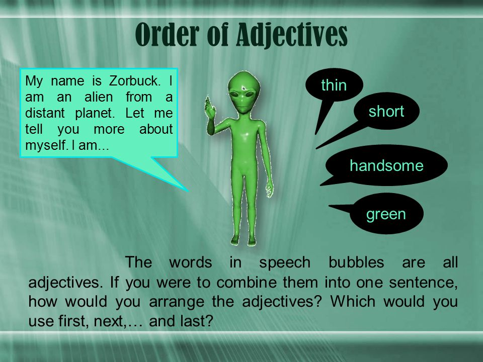 Order of Adjectives The words in speech bubbles are all adjectives.