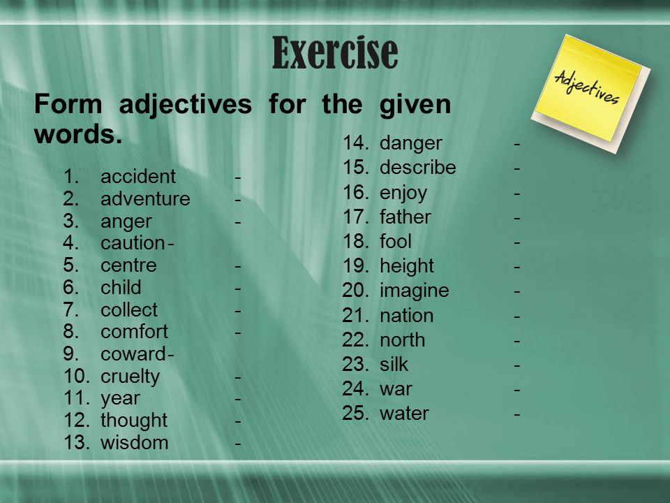 Exercise Form adjectives for the given words.