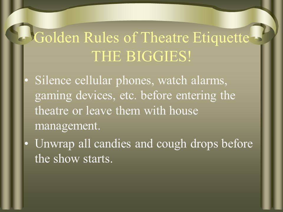 Golden Rules of Theatre Etiquette Be on Time –Late arrivals are often not seated.