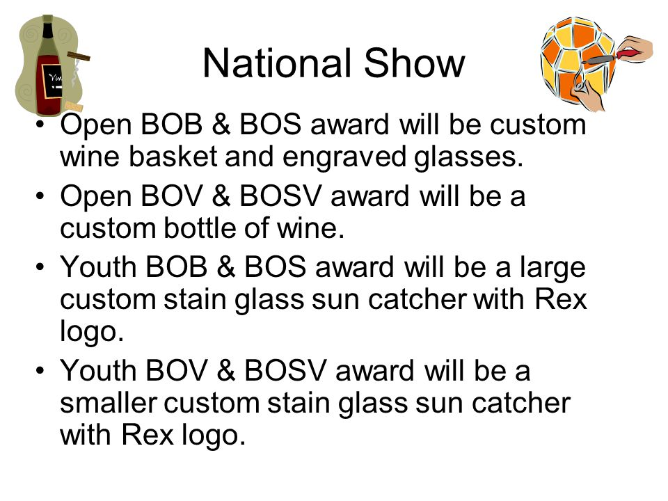 National Show Open BOB & BOS award will be custom wine basket and engraved glasses. Open BOV & BOSV award will be a custom bottle of wine. Youth BOB &