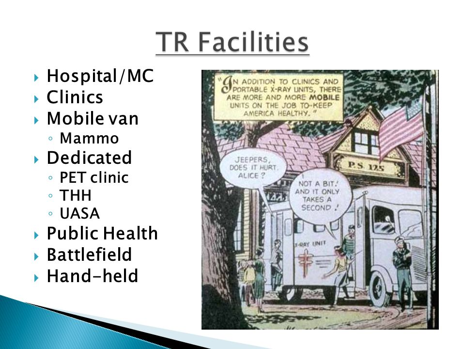  Hospital/MC  Clinics  Mobile van ◦ Mammo  Dedicated ◦ PET clinic ◦ THH ◦ UASA  Public Health  Battlefield  Hand-held