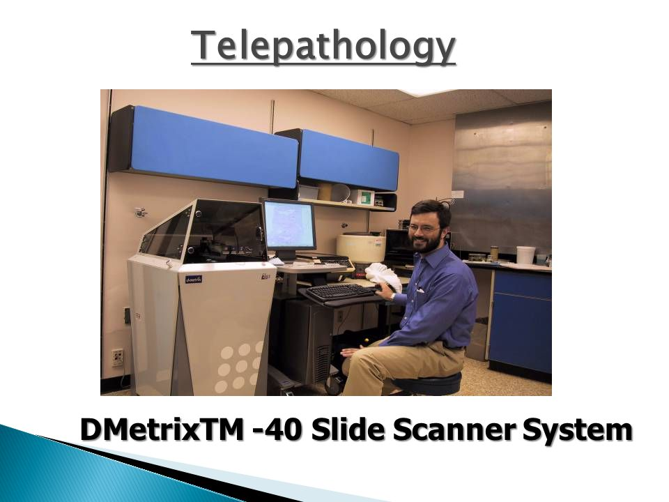 DMetrixTM -40 Slide Scanner System Telepathology