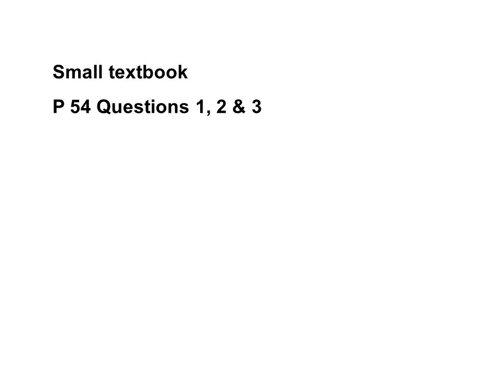 Small textbook P 54 Questions 1, 2 & 3