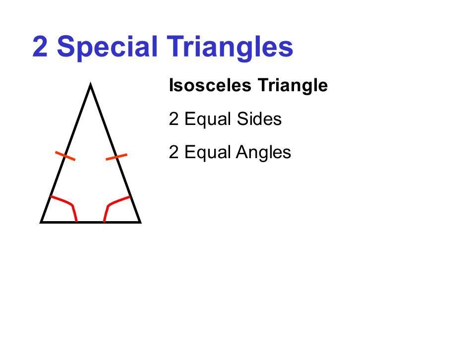 2 Special Triangles Isosceles Triangle 2 Equal Sides 2 Equal Angles