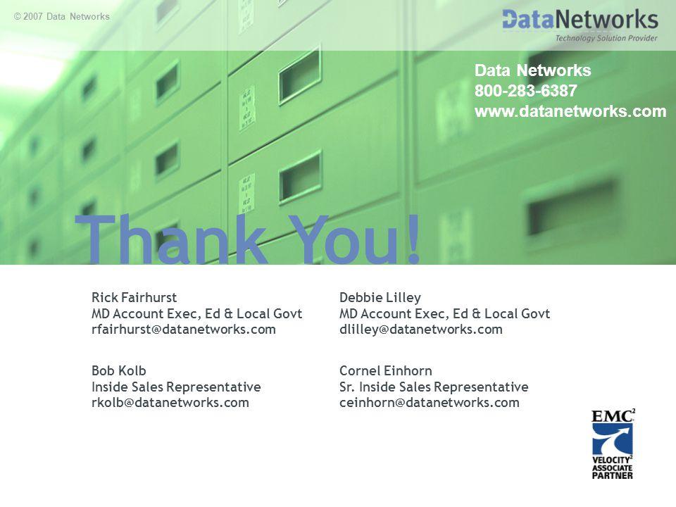 Thank You! © 2007 Data Networks Data Networks 800-283-6387 www.datanetworks.com Rick Fairhurst MD Account Exec, Ed & Local Govt rfairhurst@datanetwork