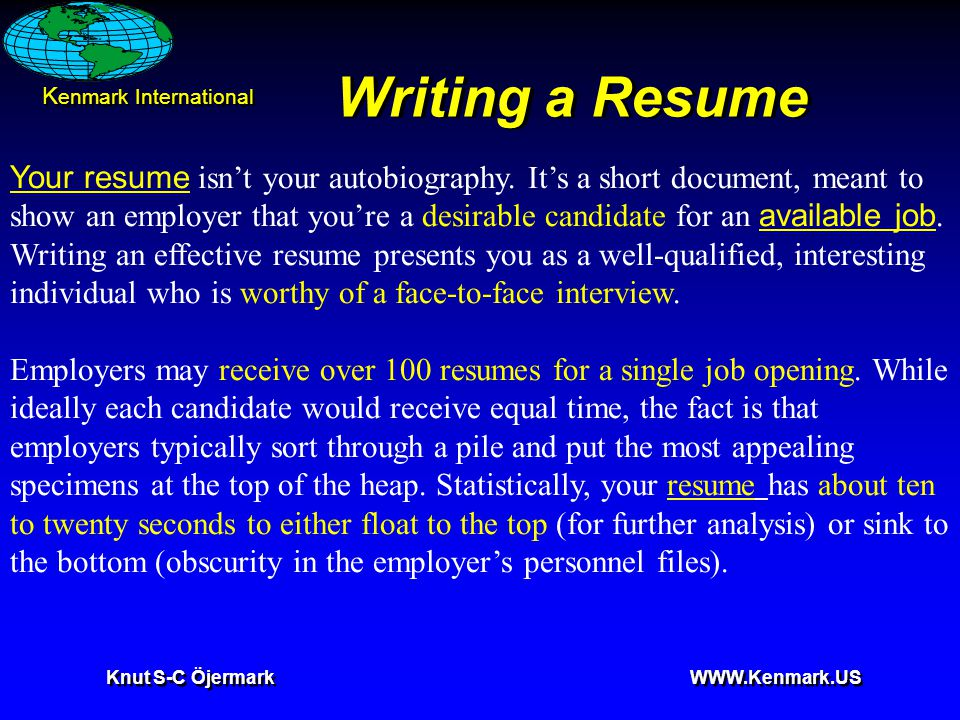 K enmark International Knut S-C Öjermark WWW.Kenmark.US Writing a Resume Your resume Your resume isn't your autobiography.