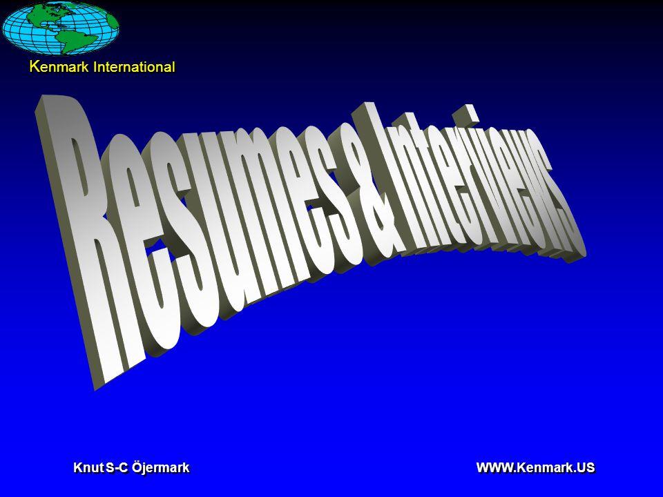 K enmark International Knut S-C Öjermark WWW.Kenmark.US Internet References  http://www.resumewriting.net/writingaresume.htm http://www.resumewriting.net/writingaresume.htm  http://www.best10resumewriters.com/?gclid=CMiy29rHyb kCFY5r7Aod53UA4g http://www.best10resumewriters.com/?gclid=CMiy29rHyb kCFY5r7Aod53UA4g  http://www.interviewsuccessformula.com/interview- questions-and- answers.php?gclid=CK_wq4DIybkCFRRk7AodAQMAcA http://www.interviewsuccessformula.com/interview- questions-and- answers.php?gclid=CK_wq4DIybkCFRRk7AodAQMAcA