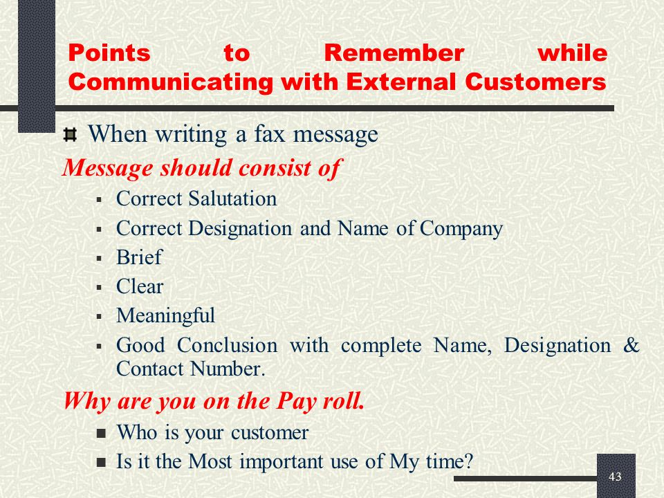 42 External Communication Different ways:-  Fax  Letter  E-mail  Phone call Channels of Communication