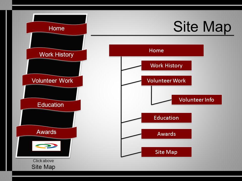 Home Work History Volunteer Work Education Awards Click above Site Map Home Work History Volunteer Work Volunteer Info Education Awards Site Map