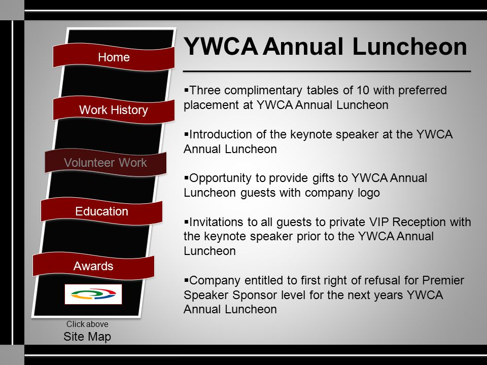 Home Work History Volunteer Work Education Awards Click above Site Map  Three complimentary tables of 10 with preferred placement at YWCA Annual Lunc