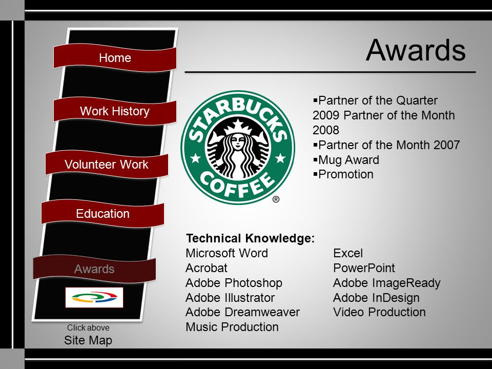 Home Work History Volunteer Work Education Awards Click above Site Map Awards  Partner of the Quarter 2009 Partner of the Month 2008  Partner of the