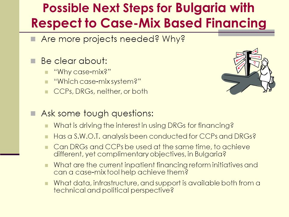 "Possible Next Steps for Bulgaria with Respect to Case-Mix Based Financing Are more projects needed? Why? Be clear about: ""Why case-mix?"" ""Which case-m"