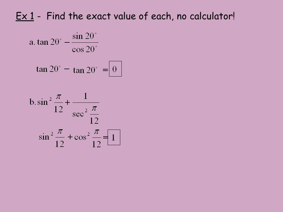 Ex 1 - Find the exact value of each, no calculator!