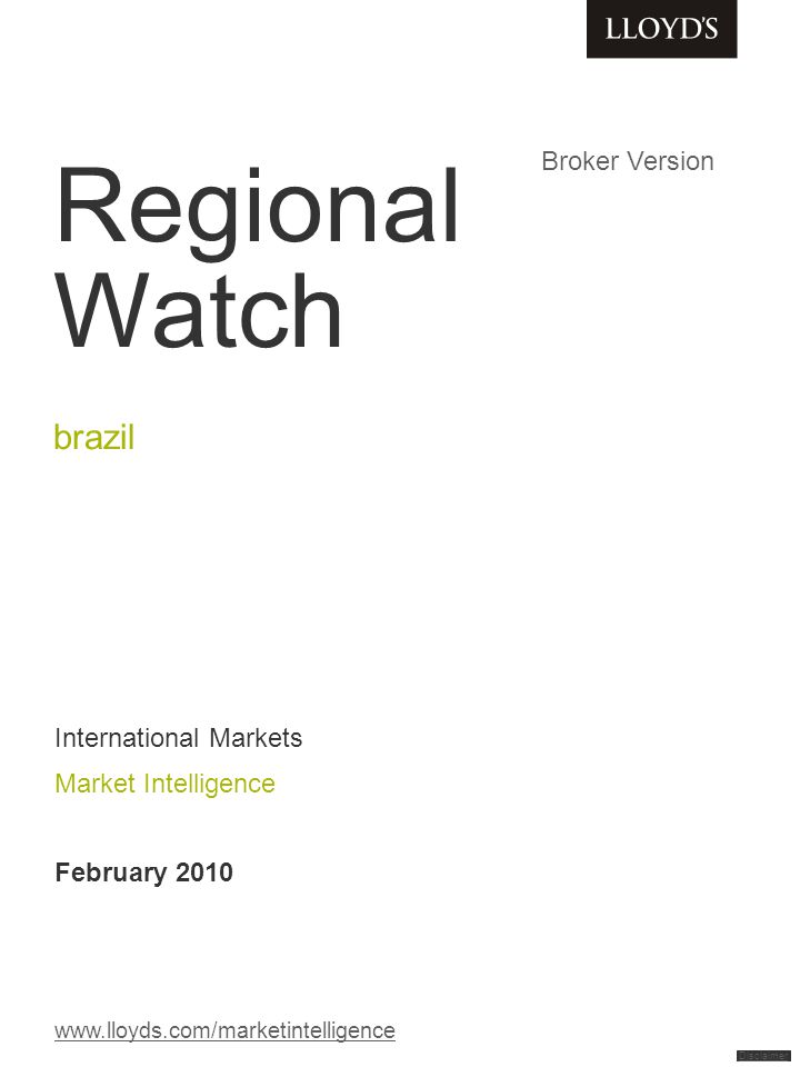 brazil: country dashboard click for detailed information click for basic information Disclaimer Market Intelligence data based on: SUSEP, NATHAN, FENACOR, Lloyd's Regional Watch, Lloyd's Exchanging, Global Edge, Swiss RE, IMF, Global Opportunities, CIA world fact book, Exchange rate based on FX History figures.