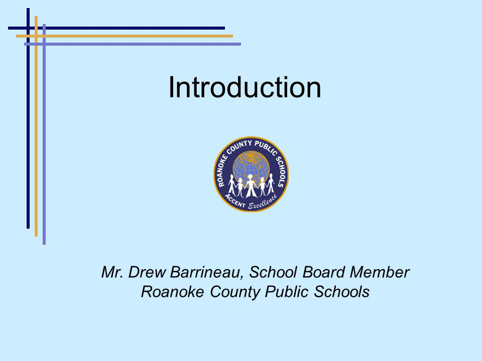 Introduction Mr. Drew Barrineau, School Board Member Roanoke County Public Schools