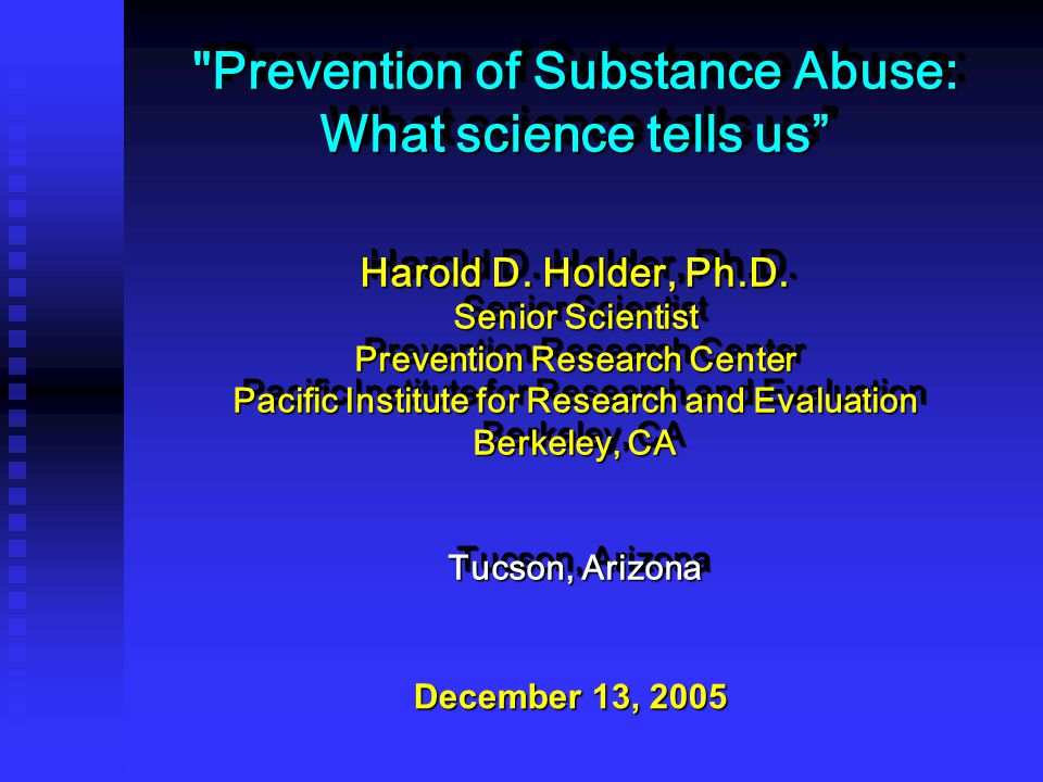 Prevention of Substance Abuse: What science tells us Harold D.