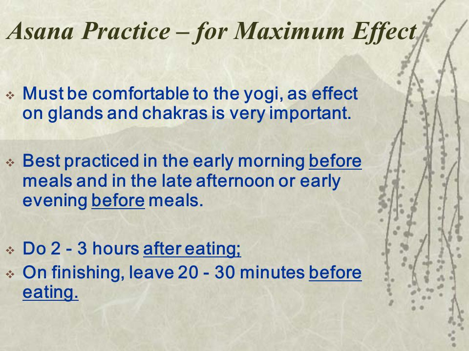 Asana Practice – for Maximum Effect  Must be comfortable to the yogi, as effect on glands and chakras is very important.