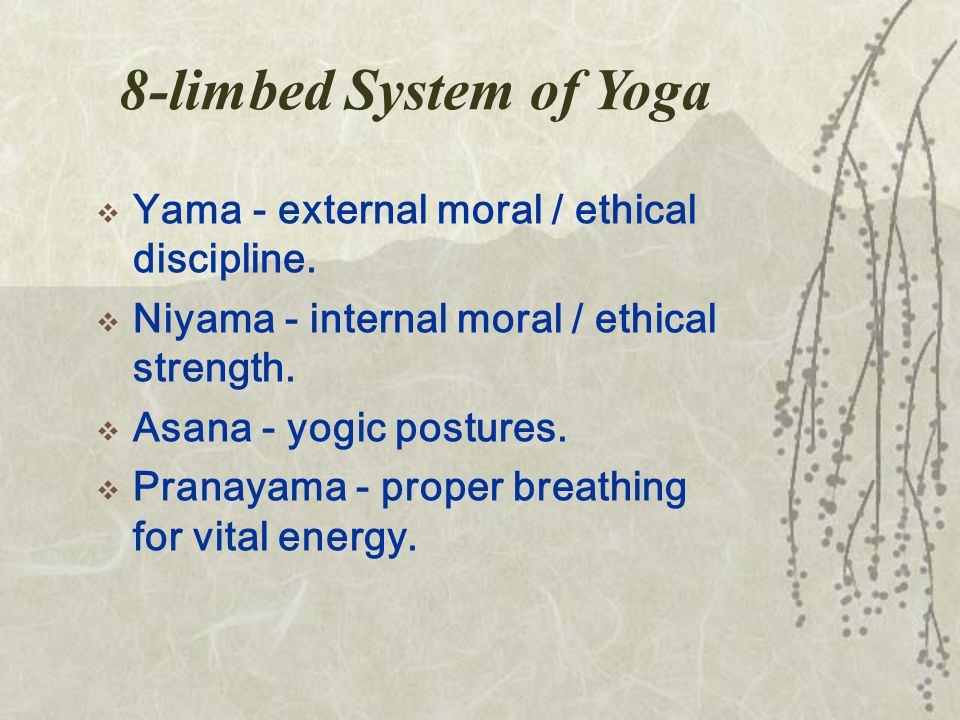 8-limbed System of Yoga  Yama - external moral / ethical discipline.