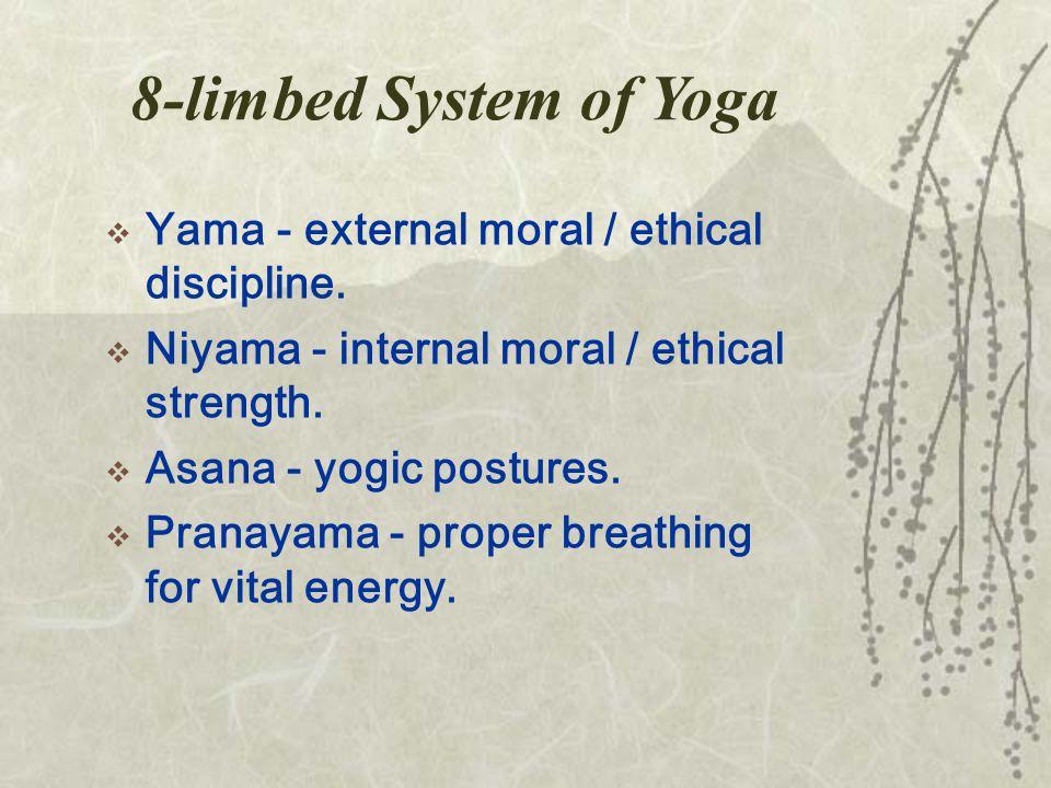 8-limbed System of Yoga  Yama - external moral / ethical discipline.