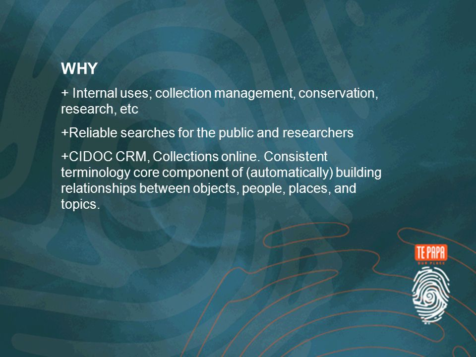+ Internal uses; collection management, conservation, research, etc + Reliable searches for the public and researchers + CIDOC CRM, Collections online.