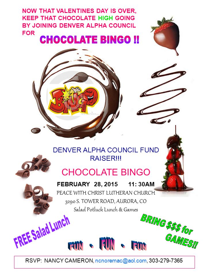 RSVP: NANCY CAMERON, ncnoremac@aol.com, 303-279-7365 NOW THAT VALENTINES DAY IS OVER, KEEP THAT CHOCOLATE HIGH GOING BY JOINING DENVER ALPHA COUNCIL FOR DENVER ALPHA COUNCIL FUND RAISER!!.