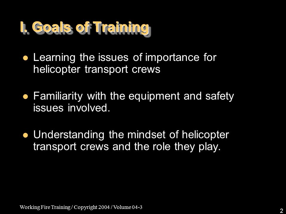 Working Fire Training / Copyright 2004 / Volume 04-3 2 I.