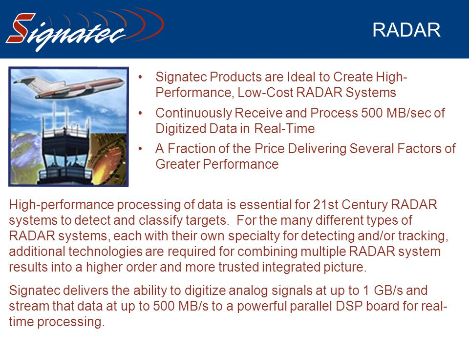 RADAR Signatec Products are Ideal to Create High- Performance, Low-Cost RADAR Systems Continuously Receive and Process 500 MB/sec of Digitized Data in