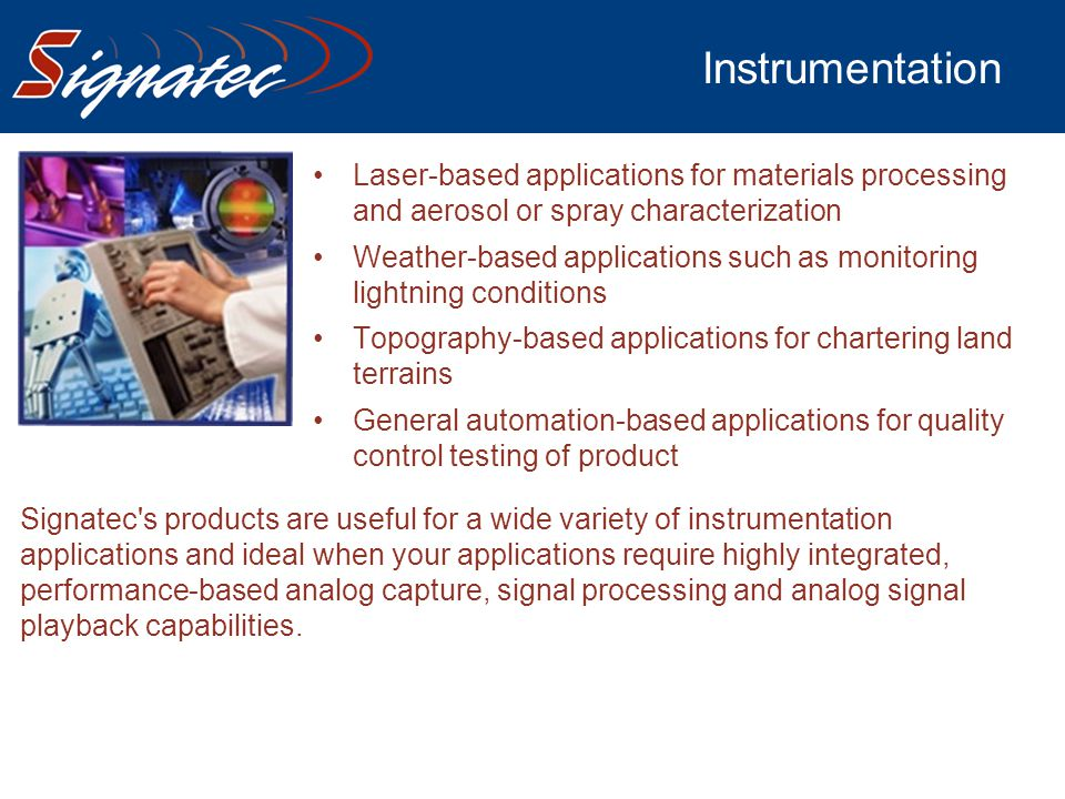 Instrumentation Laser-based applications for materials processing and aerosol or spray characterization Weather-based applications such as monitoring