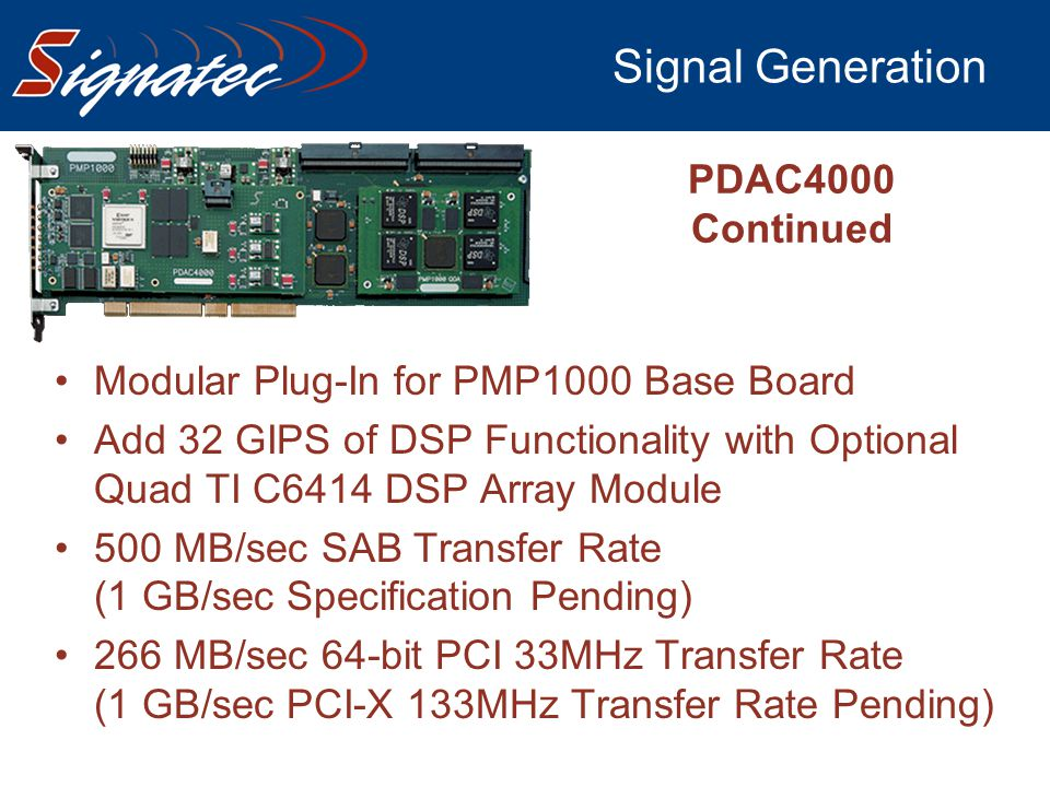 Signal Generation PDAC4000 Continued Modular Plug-In for PMP1000 Base Board Add 32 GIPS of DSP Functionality with Optional Quad TI C6414 DSP Array Mod