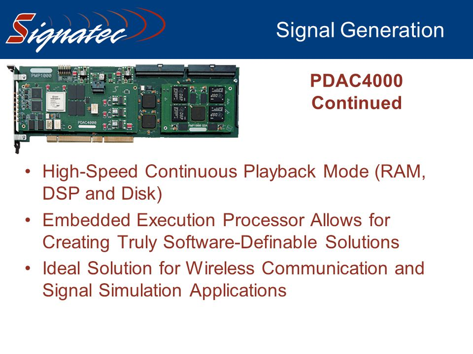 Signal Generation PDAC4000 Continued High-Speed Continuous Playback Mode (RAM, DSP and Disk) Embedded Execution Processor Allows for Creating Truly So
