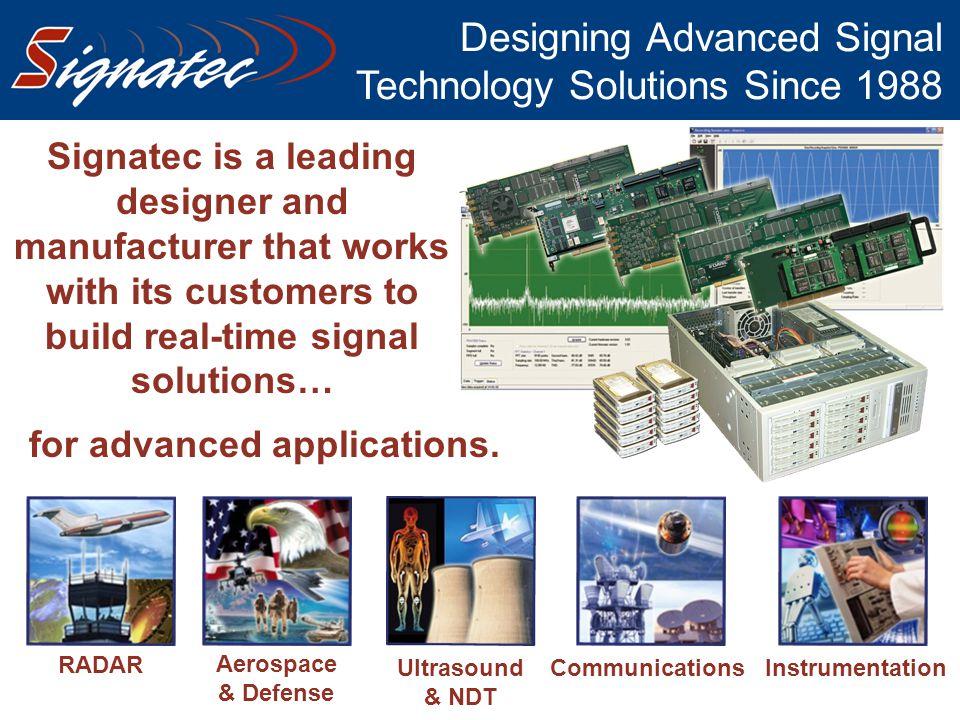 Designing Advanced Signal Technology Solutions Since 1988 RADAR Aerospace & Defense CommunicationsInstrumentationUltrasound & NDT for advanced applica