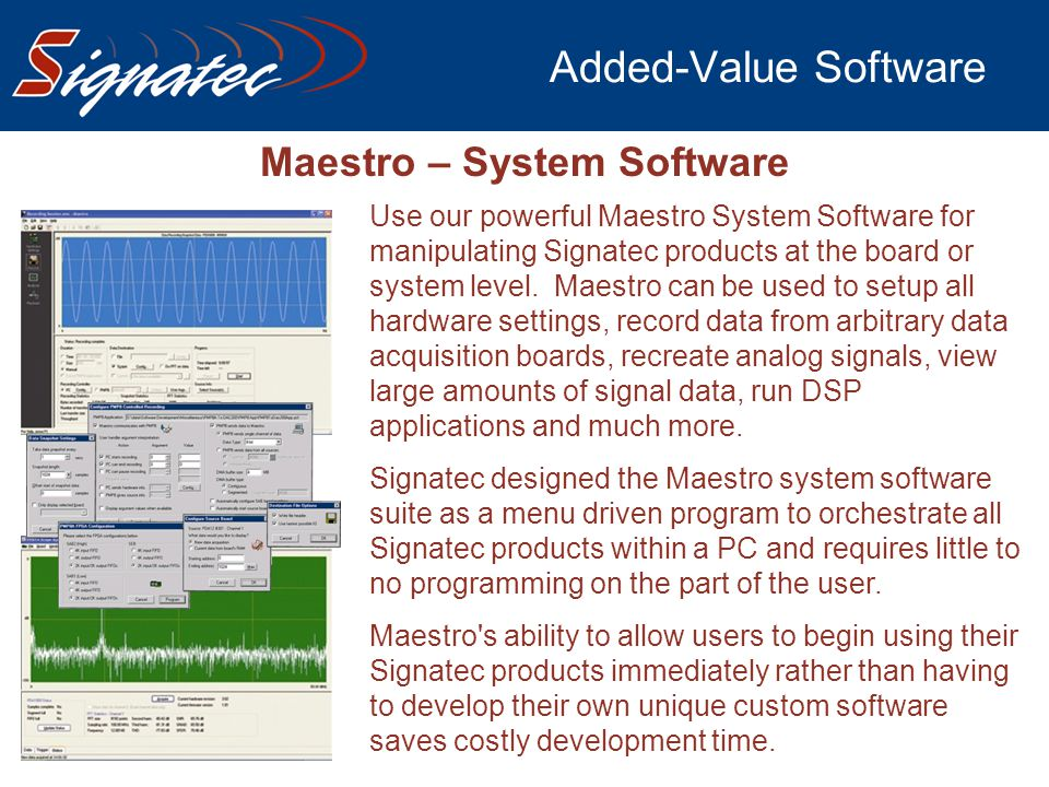 Added-Value Software Maestro – System Software Use our powerful Maestro System Software for manipulating Signatec products at the board or system leve