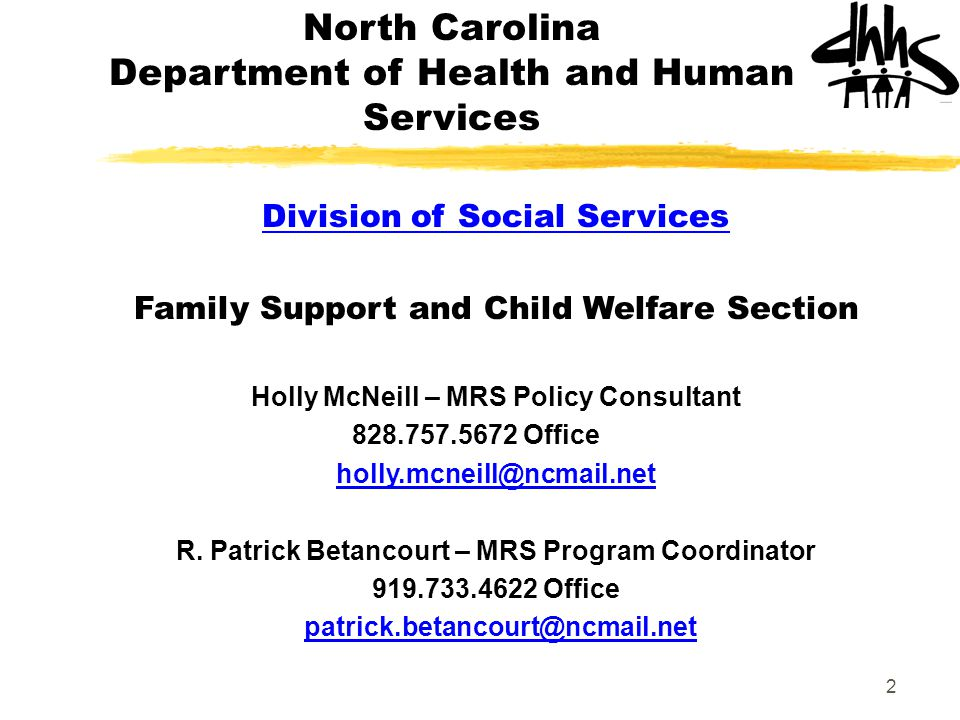 2 Division of Social Services Family Support and Child Welfare Section Holly McNeill – MRS Policy Consultant 828.757.5672 Office holly.mcneill@ncmail.