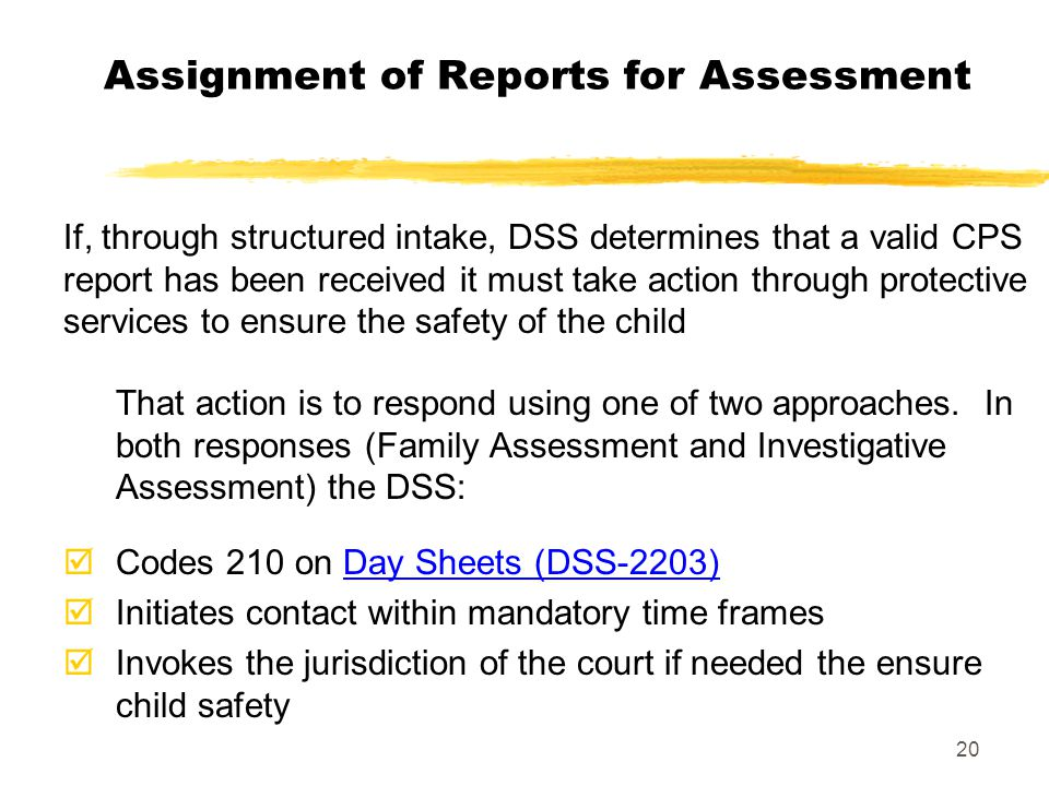 20 Assignment of Reports for Assessment That action is to respond using one of two approaches. In both responses (Family Assessment and Investigative