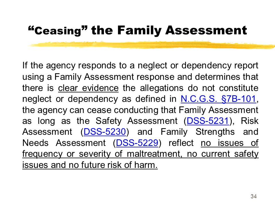 """34 """" Ceasing """" the Family Assessment If the agency responds to a neglect or dependency report using a Family Assessment response and determines that t"""