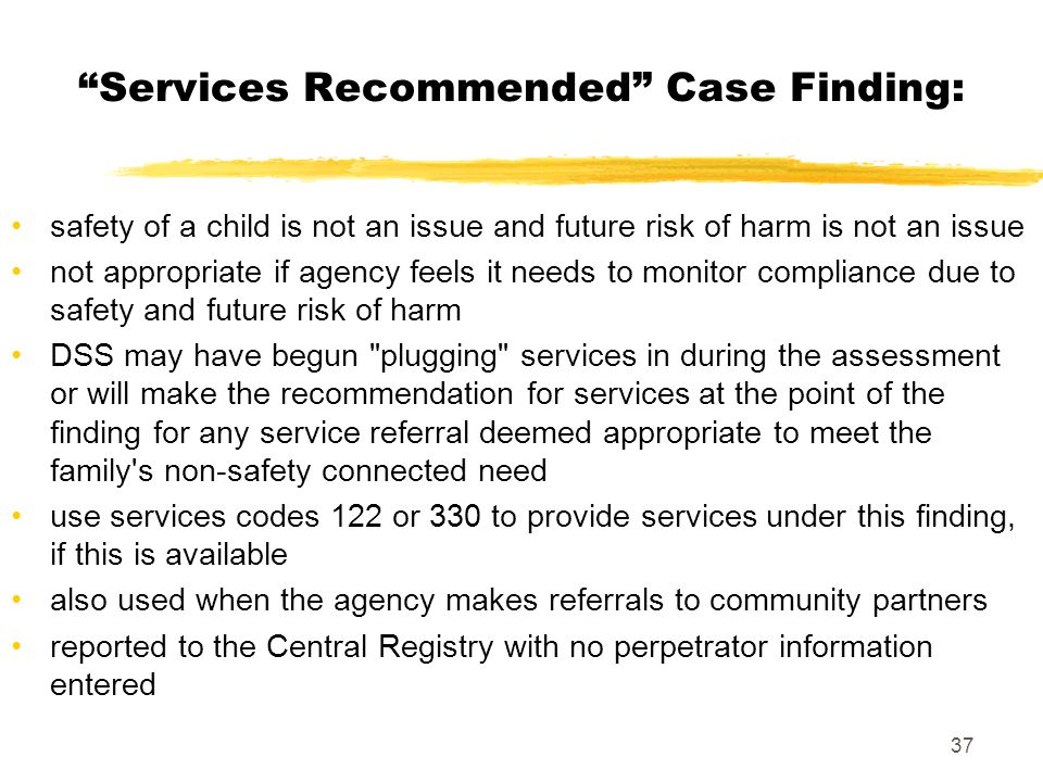 """37 """"Services Recommended"""" Case Finding: safety of a child is not an issue and future risk of harm is not an issue not appropriate if agency feels it n"""