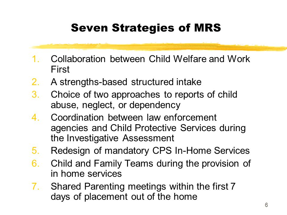 7 approach every call…every interview...every interaction with a child, parent, reporter, collateral contact, foster parent, and community partner using the six family centered principles of partnership EVERYTHING YOU DO… Starting with Structured Intake all the way through to Permanency is MRS