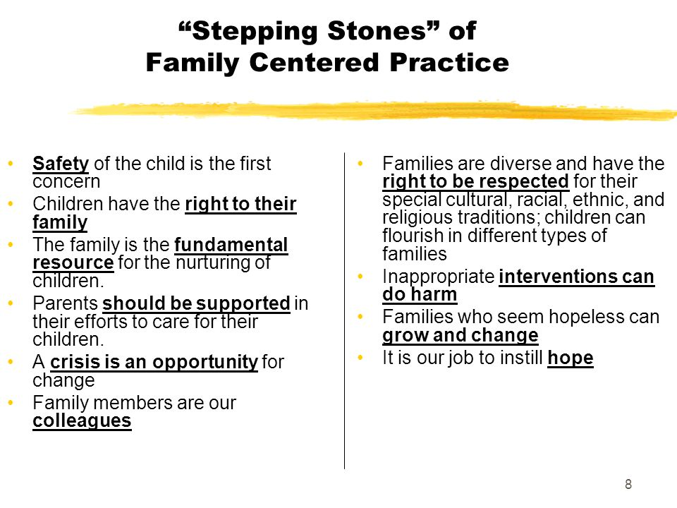 """8 """"Stepping Stones"""" of Family Centered Practice Safety of the child is the first concern Children have the right to their family The family is the fun"""